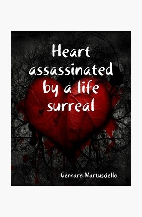 Heart assassinated by a life surreal Gennaro Martusciello