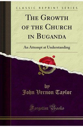 The Growth of the Church in Buganda John Vernon Taylor