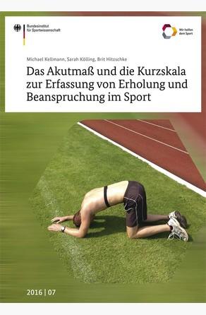 Das Akutmaß und die Kurzskala zur Erfassung von Erholung und Beanspruchung im Sport Michael Kellmann